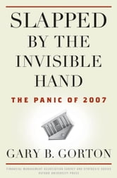 Slapped by the Invisible Hand : The Panic of 2007 ebook by Gary B. Gorton