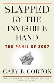 Slapped by the Invisible Hand : The Panic of 2007 - The Panic of 2007 ebook by Gary B. Gorton
