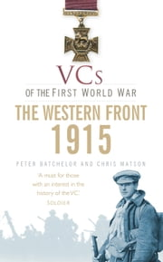 VCs of the First World War: 1915 The Western Front ebook by Peter F. Batchelor,Christopher Matson