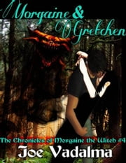 MORGAINE AND GRETCHEN - The Morgaine Chronicles #4 ebook by JOE VADALMA