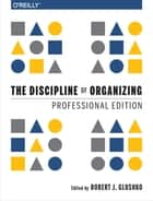 The Discipline of Organizing: Professional Edition ebook by Robert J. Glushko