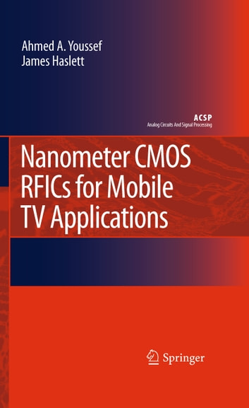 Nanometer CMOS RFICs for Mobile TV Applications ebook by Ahmed A. Youssef,James Haslett