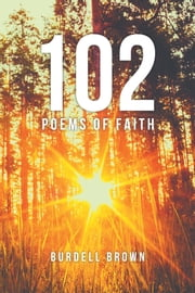 102 Poems of Faith ebook by Burdell Brown