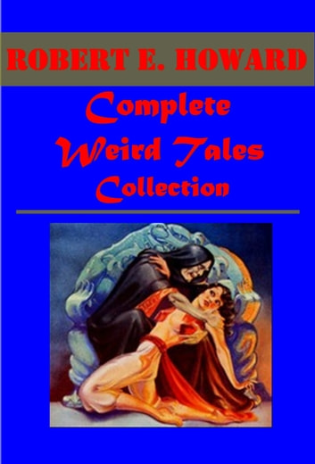 Complete Weird Tales ebook by Robert E. Howard