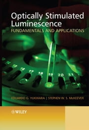 Optically Stimulated Luminescence - Fundamentals and Applications ebook by Eduardo G. Yukihara,Stephen W. S. McKeever