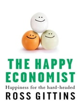 The Happy Economist: Happiness For The Hard-Headed ebook by Ross Gittins