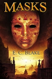 Masks - The Masks of Aygrima: Book One ebook by E. C. Blake