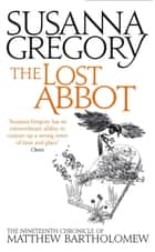 The Lost Abbot - The Nineteenth Chronicle of Matthew Bartholomew ebook by Susanna Gregory