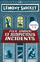 File Under: 13 Suspicious Incidents (Reports 1-6) ebook by Lemony Snicket, Seth