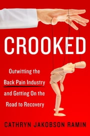Crooked - Outwitting the Back Pain Industry and Getting on the Road to Recovery ebook by Cathryn Jakobson Ramin