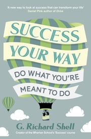 Success, Your Way - Do What You're Meant to Do ebook by G. Richard Shell