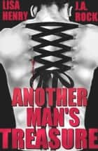 Another Man's Treasure ebook by J.A. Rock, Lisa Henry