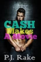 Cash Makes A Movie (Celebrity Sex Tape) - Cash, #2 ebook by P.J. Rake
