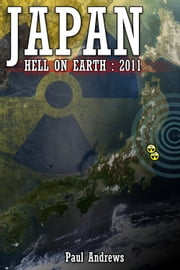 Japan - Hell on Earth: 2011 ebook by Paul Andrews