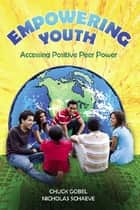 Empowering Youth ebook by Chuck Gobel,Nicholas Schaeve