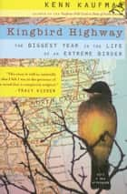 Kingbird Highway - The Biggest Year in the Life of an Extreme Birder ebook by Kenn Kaufman