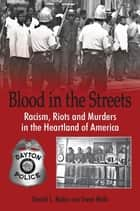 Blood in the Streets - Racism, Riots and Murders in the Heartland of America ebook by Daniel L. Baker, Nalls Gwen