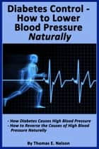 Diabetes Control-How to Lower Blood Pressure Naturally ebook by Thomas Nelson