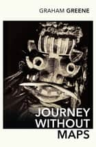 Journey Without Maps ebook by Graham Greene, Paul Theroux