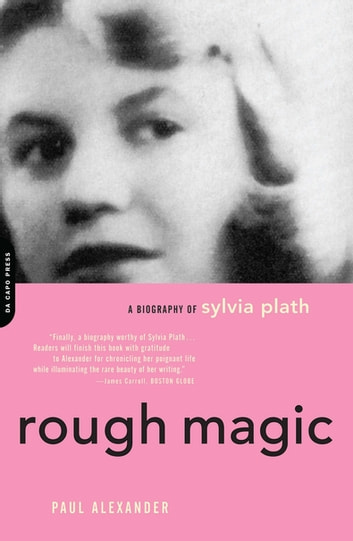Rough Magic - A Biography Of Sylvia Path ebook by Paul Alexander