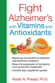 Fight Alzheimer's with Vitamins and Antioxidants ebook by Kedar N. Prasad, Ph.D.