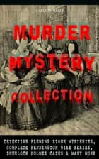 MURDER MYSTERY COLLECTION: Detective Fleming Stone Mysteries, Complete Pennington Wise Series, Sherlock Holmes Cases & Many More - The Clue, The Gold Bag, The Maxwell Mystery, The Curved Blades, The Mystery of the Sycamore, The Mystery Girl, Spooky Hollow, The Room with the Tassels, In the Onyx Lobby, The Deep-Lake Mystery... ebook by Carolyn Wells
