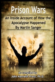 Prison Wars: An Inside Account of How the Apocalypse Happened By Martin Sanger ebook by John Kenneth Press,Martin Sanger