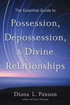 The Essential Guide to Possession, Depossession, and Divine Relationships ebook by Diana L. Paxson