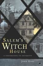 Salem's Witch House - A Touchstone to Antiquity eBook by John Goff