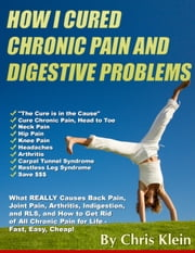 How I Cured Chronic Pain and Digestive Problems ebook by Chris Klein