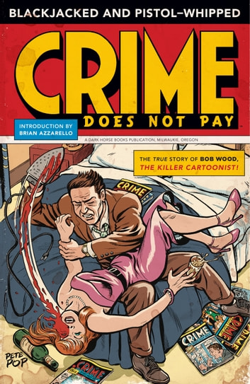 Blackjacked and Pistol-Whipped: A Crime Does Not Pay Primer ebook by Bob Wood
