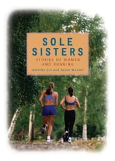 Sole Sisters - Stories of Women and Running ebook by Jennifer Lin,Susan Warner