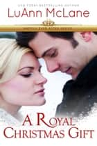 A Royal Christmas Gift eBook by LuAnn McLane