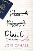 Plan C - Just in Case ebook by Lois Cahall