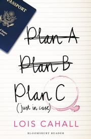 Plan C: Just in Case - Just in Case ebook by Lois Cahall