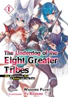 The Underdog of the Eight Greater Tribes: Volume 1 ebook by Washiro Fujiki
