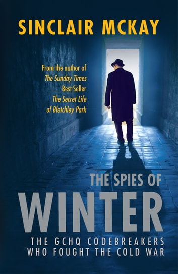 The Spies of Winter - The GCHQ codebreakers who fought the Cold War ebook by Sinclair McKay