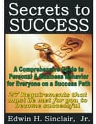 27 Secrets to Success: A Comprehensive Guide to Personal & Business Behavior for Anyone on the Success Track ebook by Edwin H. Sinclair, Jr.