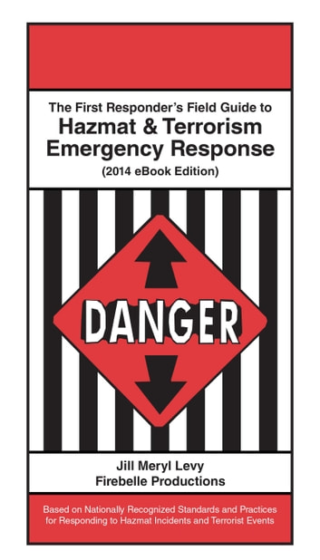 The First Responder's Field Guide to Hazmat & Terrorism Emergency Response ebook by Jill Levy