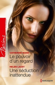 Le pouvoir d'un regard - Une séduction inattendue ebook by Catherine Mann