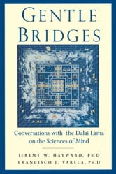 Gentle Bridges - Conversations with the Dalai Lama on the Sciences of Mind ebook by