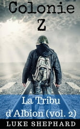 Colonie Z : La Tribu d'Albion (vol. 2) ebook by Luke Shephard