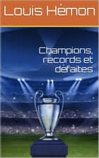 Champions, records et défaites ebook by Louis Hémon