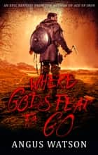 Where Gods Fear to Go ebook by Angus Watson