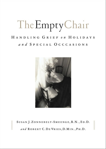 Empty Chair, The - Handling Grief on Holidays and Special Occasions ebook by Susan J. R.N., Ed.D Zonnebelt-Smeenge,Robert C. De Vries