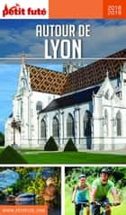 AUTOUR DE LYON 2018/2019 Petit Futé ebook by Dominique Auzias, Jean-Paul Labourdette