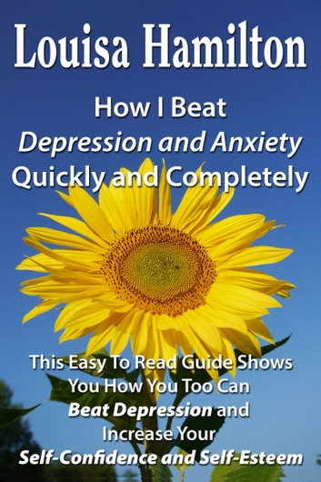 How I Beat Depression Quickly And Completely ebook by Louisa Hamilton