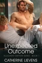 Unexpected Outcomes ebook by Catherine Lievens