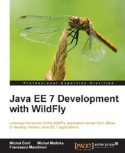 Java EE 7 Development with WildFly ebook by Michał Ćmil,Michał Matłoka,Francesco Marchioni
