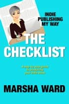 The Checklist: Indie Publishing My Way ebook by Marsha Ward